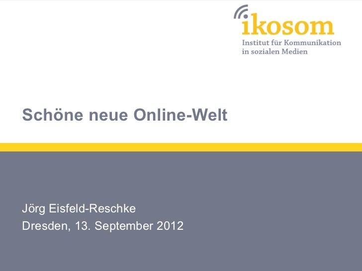 Schöne neue Online-WeltJörg Eisfeld-ReschkeDresden, 13. September 2012