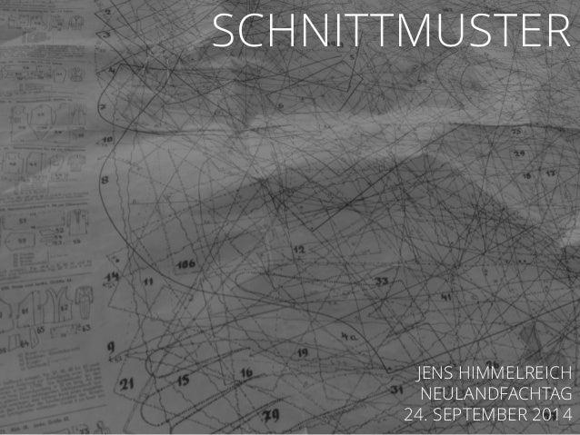 SCHNITTMUSTER JENS HIMMELREICH NEULANDFACHTAG 24. SEPTEMBER 2014