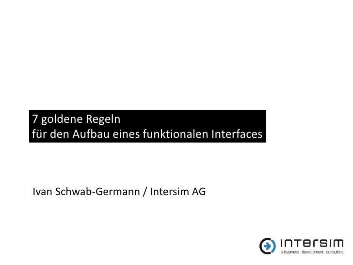 7 goldene Regelnfür den Aufbau eines funktionalen InterfacesIvan Schwab-Germann / Intersim AG