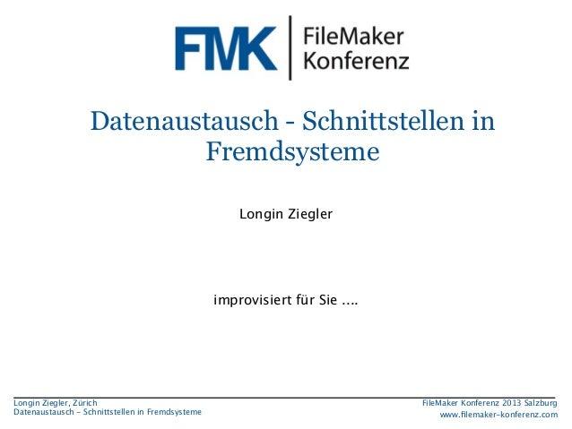 Datenaustausch - Schnittstellen in Fremdsysteme Longin Ziegler  improvisiert für Sie ....  Longin Ziegler, Zürich Datenaus...