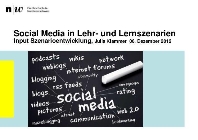 Social Media in Lehr- und LernszenarienInput Szenarioentwicklung, Julia Klammer   06. Dezember 2012