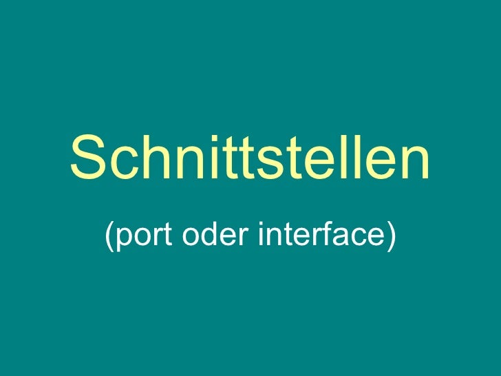 Schnittstellen (port oder interface)