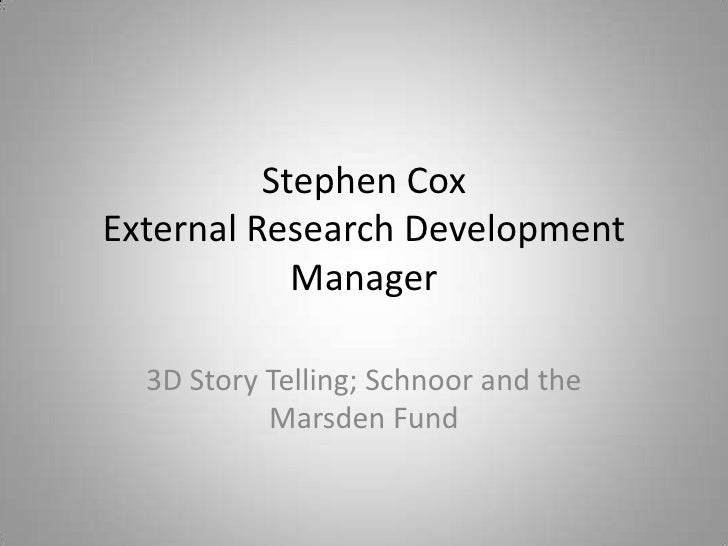 Stephen CoxExternal Research Development Manager <br />3D Story Telling; Schnoor and the Marsden Fund<br />