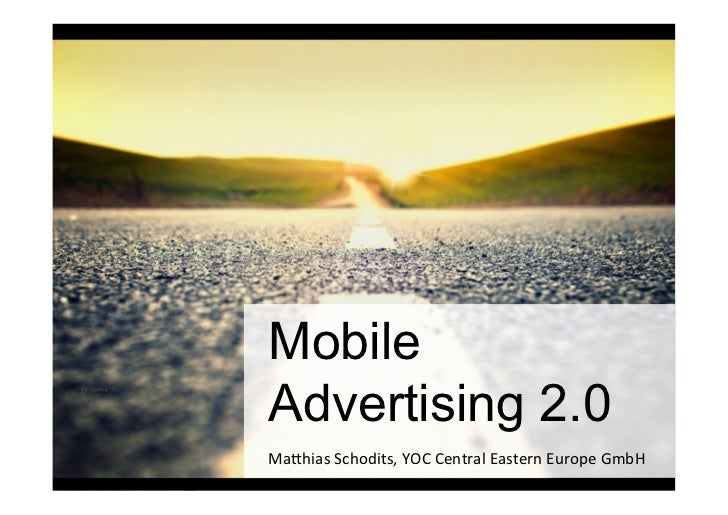 Mobile         Advertising 2.0Lernen SieMa#hias	  Schodits,	  YOC	  Central	  Eastern	  Europe	  GmbH          von den Bes...