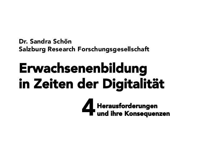 Erwachsenenbildung in Zeiten der Digitalität  Dr. Sandra Schön Salzburg Research Forschungsgesellschaft 4 Herausforderunge...