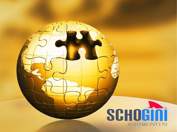 Schogini Systems Pvt Ltd    Headquartered in Technopark-Trivandrum,    India.    A Product Research & Development compan...