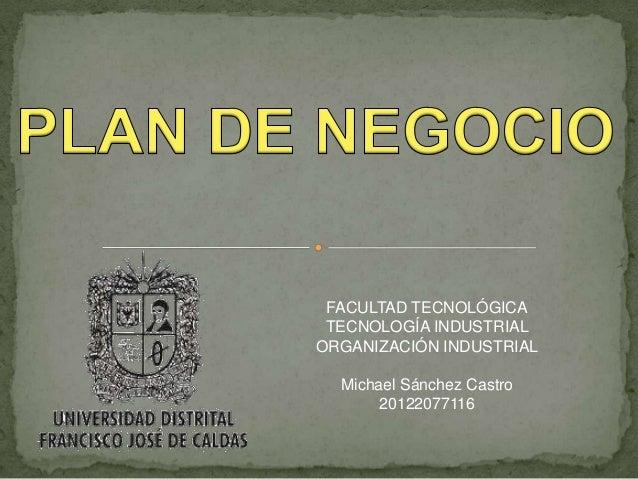FACULTAD TECNOLÓGICA TECNOLOGÍA INDUSTRIAL ORGANIZACIÓN INDUSTRIAL Michael Sánchez Castro 20122077116