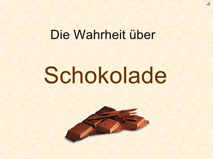 Die Wahrheit über  Schokolade ﻙ
