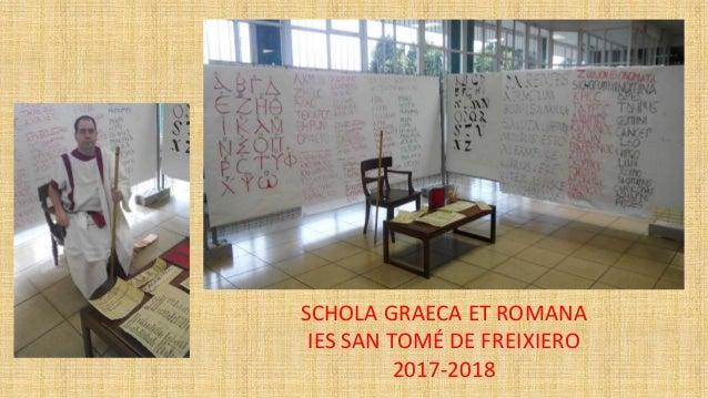 SCHOLA GRAECA ET ROMANA IES SAN TOM� DE FREIXIERO 2017-2018