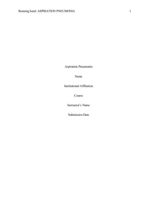 Running head: ASPIRATION PNEUMONIA 1 Aspiration Pneumonia Name Institutional Affiliation Course Instructor's Name Submissi...