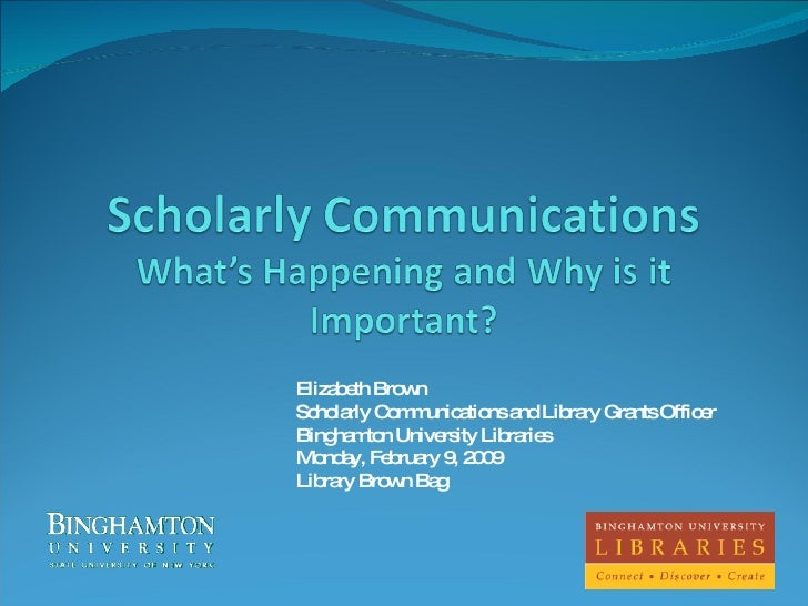 Elizabeth Brown Scholarly Communications and Library Grants Officer Binghamton University Libraries Monday, February 9, 20...
