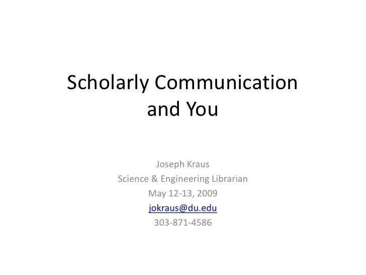 Scholarly Communication          and You                Joseph Kraus      Science & Engineering Librarian             May ...