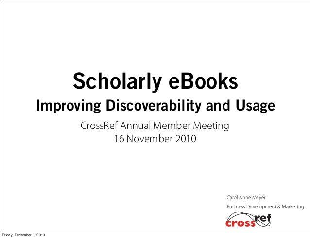Business Development & Marketing Carol Anne Meyer Scholarly eBooks Improving Discoverability and Usage CrossRef Annual Mem...
