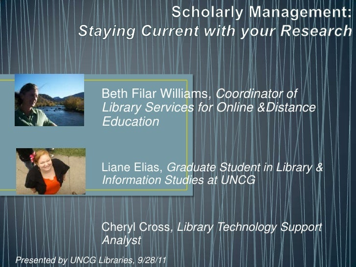 Scholarly Management:Staying Current with your Research <br />Beth Filar Williams, Coordinator of Library Services for Onl...