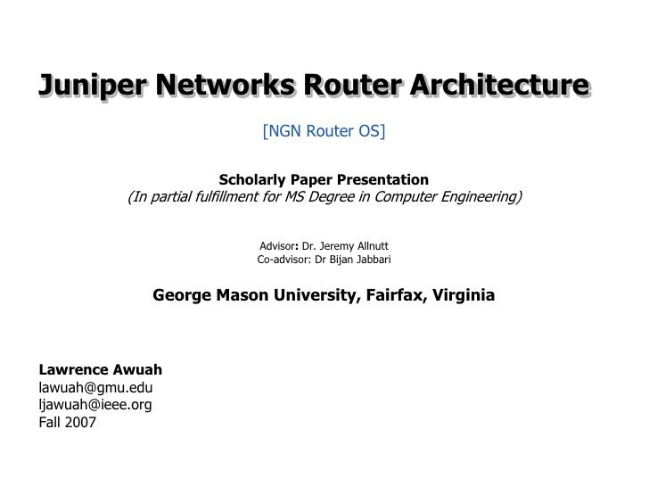 Juniper Networks Router Architecture<br />[NGN Router OS]<br />Scholarly Paper Presentation<br />(In partial fulfillment f...