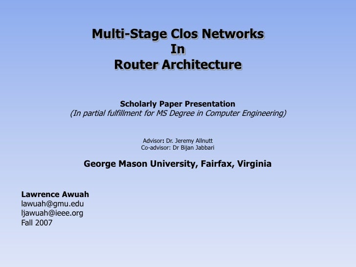 Multi-Stage Clos Networks<br />In<br />Router Architecture<br />Scholarly Paper Presentation<br />(In partial fulfillment ...
