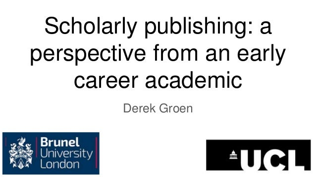 Scholarly publishing: a perspective from an early career academic Derek Groen