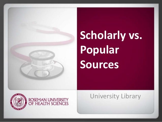 Scholarly vs. Popular Sources University Library