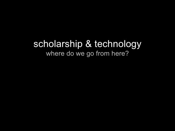 scholarship & technology where do we go from here?