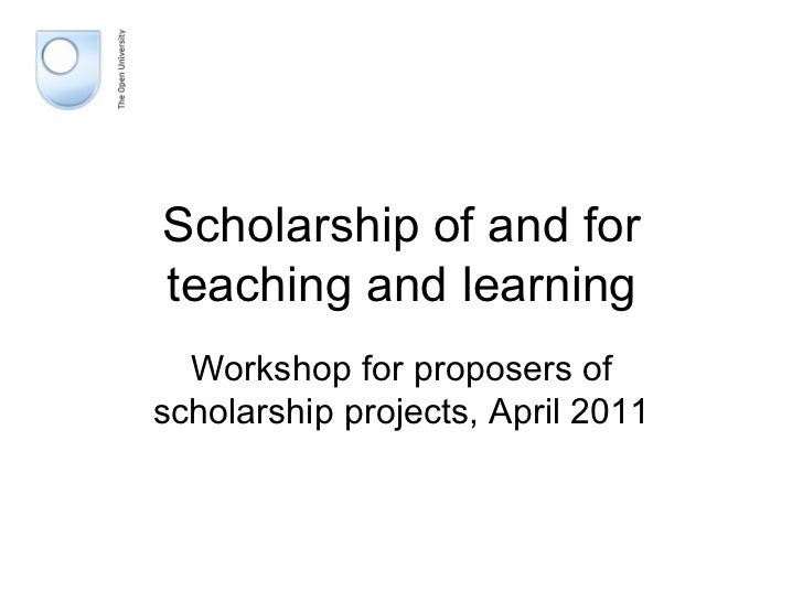 Scholarship of and for teaching and learning Workshop for proposers of scholarship projects, April 2011
