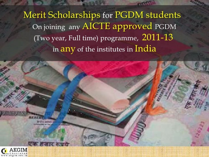 Merit Scholarships for PGDM students  <br />On joining  any AICTE approved PGDM<br />(Two year, Full time) programme,  201...