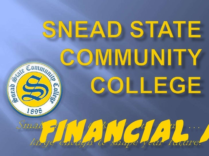 Snead State Community College<br />Small enough to know your name … large enough to shape your future.<br />Financial Aid<...