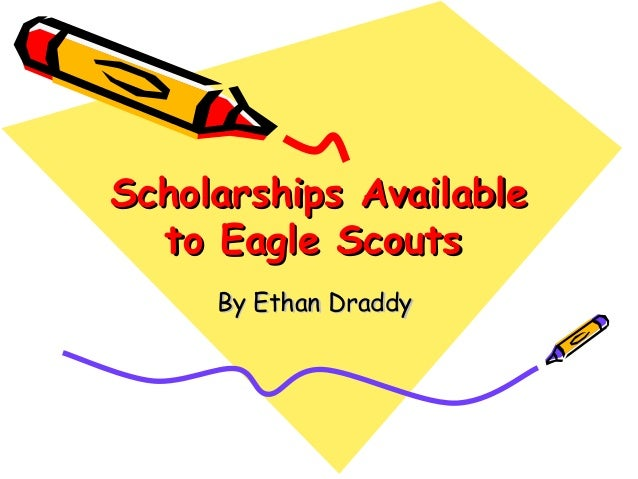 Scholarships Available  to Eagle Scouts     By Ethan Draddy