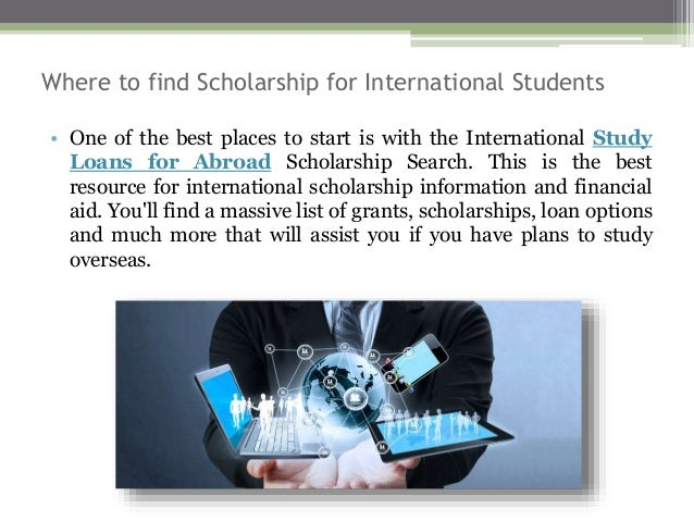 Where to find Scholarship for International Students • One of the best places to start is with the International Study Loa...