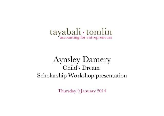 Aynsley Damery Child's Dream Scholarship Workshop presentation   Thursday 9 January 2014