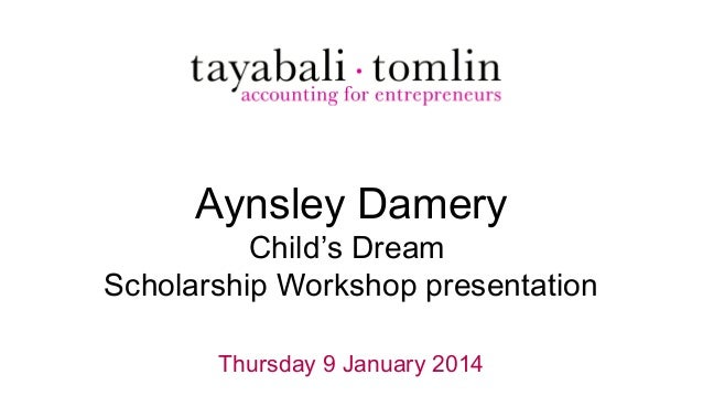 Aynsley Damery  Child's Dream Scholarship Workshop presentation Thursday 9 January 2014