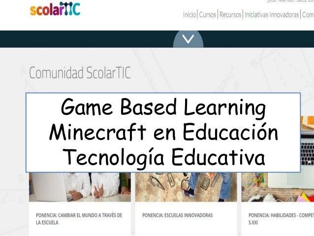 Game Based Learning Minecraft en Educación Tecnología Educativa