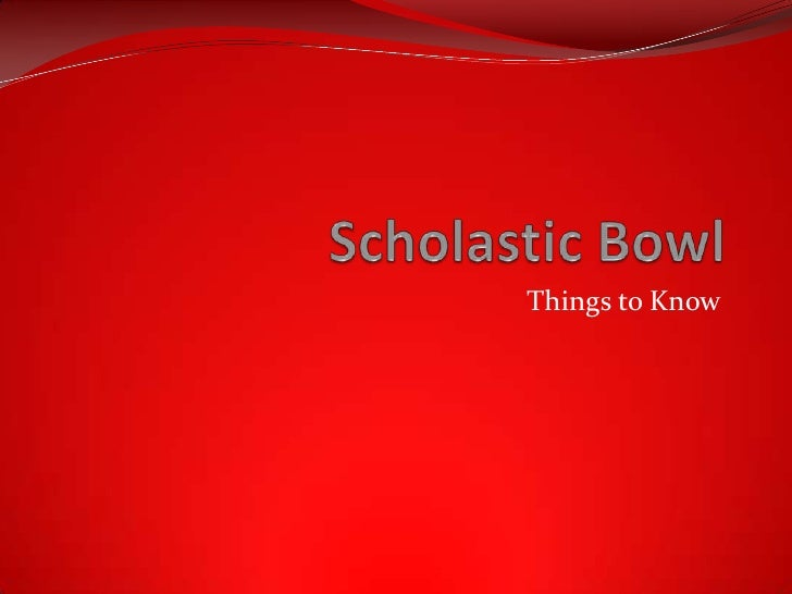 Scholastic Bowl<br />Things to Know<br />