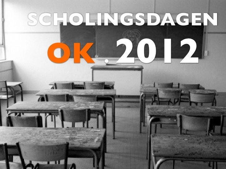 SCHOLINGSDAGEN OK . 2012