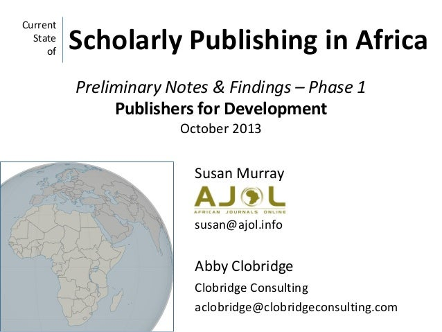 Current State of  Scholarly Publishing in Africa Preliminary Notes & Findings – Phase 1 Publishers for Development October...