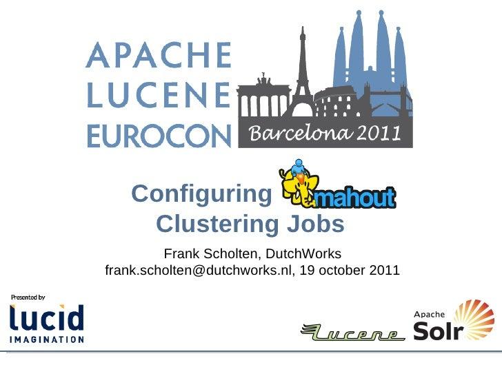 Configuring    Clustering Jobs         Frank Scholten, DutchWorksfrank.scholten@dutchworks.nl, 19 october 2011
