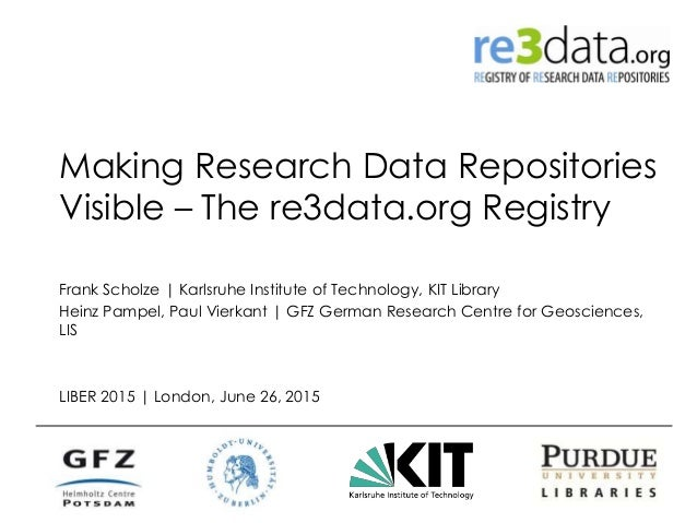 Making Research Data Repositories Visible – The re3data.org Registry Frank Scholze | Karlsruhe Institute of Technology, KI...