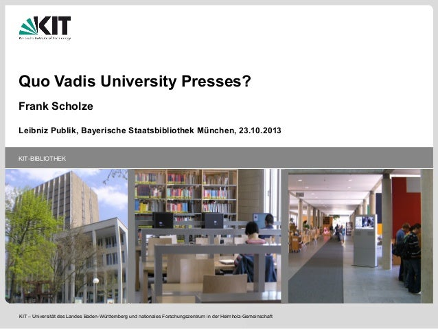 Quo Vadis University Presses? Frank Scholze Leibniz Publik, Bayerische Staatsbibliothek München, 23.10.2013 KIT-BIBLIOTHEK...