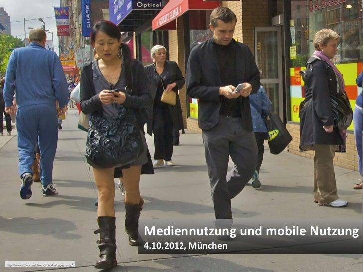 Mediennutzung und mobile Nutzung                                                      4.10.2012, München     © Heike Schol...