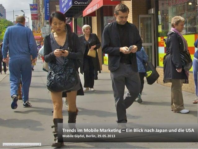 © Heike Scholz, mobile zeitgeist, 2013Trends im Mobile Marketing – Ein Blick nach Japan und die USAMobile Gipfel, Berlin, ...