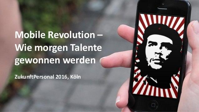 Mobile Revolution – Wie morgen Talente gewonnen werden ZukunftPersonal 2016, Köln