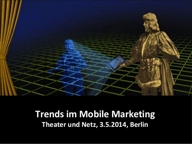 © Heike Scholz, mobile zeitgeist, 2014 Trends im Mobile Marketing Theater und Netz, 3.5.2014, Berlin