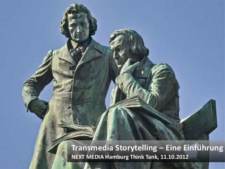 Transmedia Storytelling – Eine Einführung                                         NEXT MEDIA Hamburg Think Tank, 11.10.201...