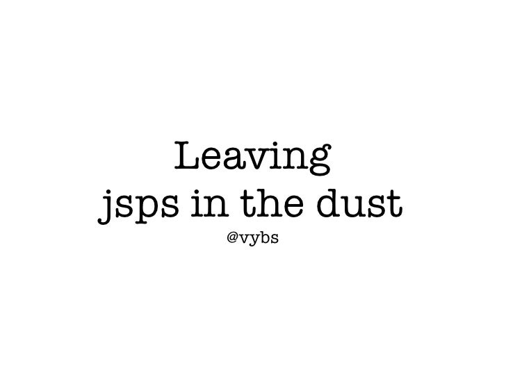 Leavingjsps in the dust      @vybs