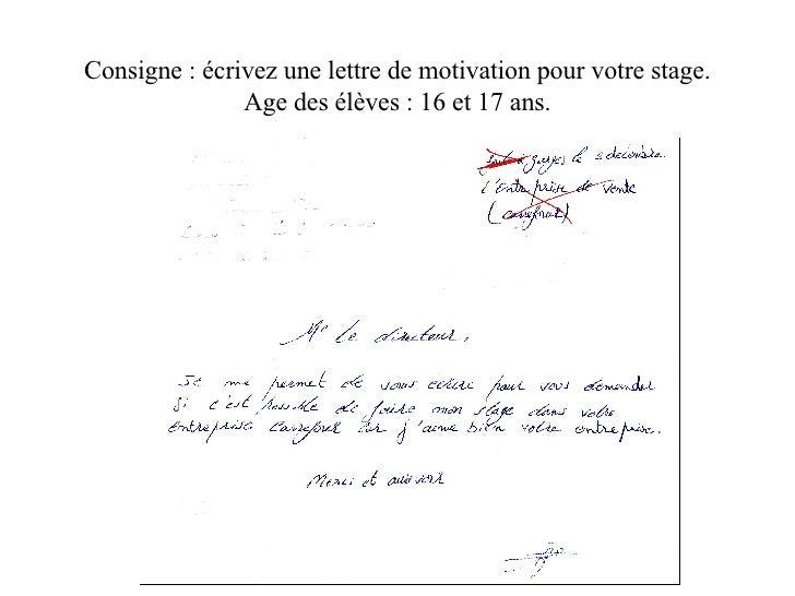 Consigne : écrivez une lettre de motivation pour votre stage. Age des élèves : 16 et 17 ans.