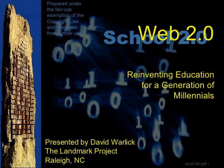 Presented by David Warlick The Landmark Project Raleigh, NC Web 2.0 Reinventing Education for a Generation of Millennials ...