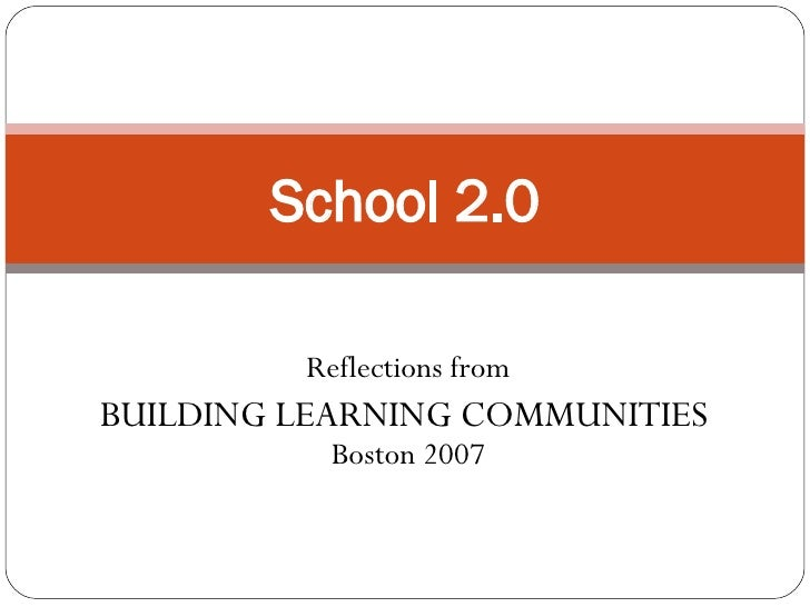 Reflections from BUILDING LEARNING COMMUNITIES  Boston 2007 School 2.0