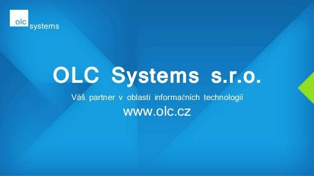 OLC Systems s.r.o. Váš partner v oblasti informačních technologií www.olc.cz