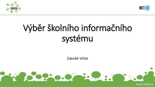 Výběr školního informačního systému Zdeněk Vlček