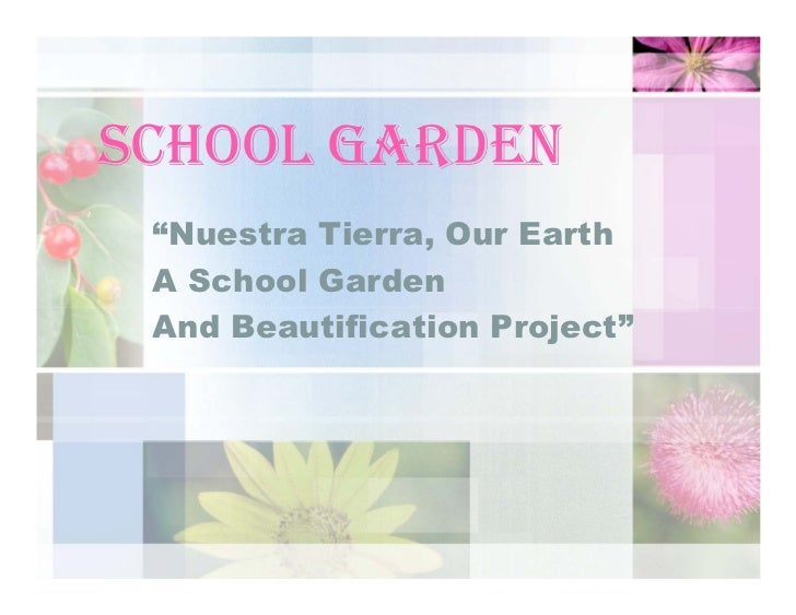 "SCHOOL GARDEN  ""Nuestra Tierra, Our Earth  A School Garden  And Beautification Project"""