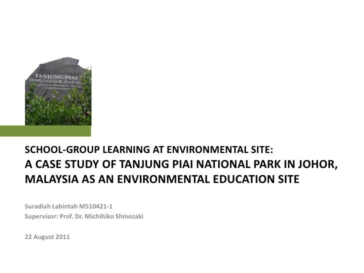 SCHOOL-GROUP LEARNING AT ENVIRONMENTAL SITE:A CASE STUDY OF TANJUNG PIAI NATIONAL PARK IN JOHOR,MALAYSIA AS AN ENVIRONMENT...